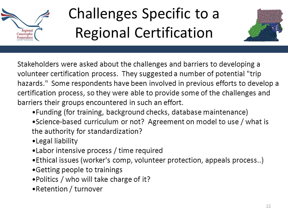 Challenges Specific to a Regional Certification 22 Stakeholders were asked about the challenges and barriers to developing a volunteer certification process.