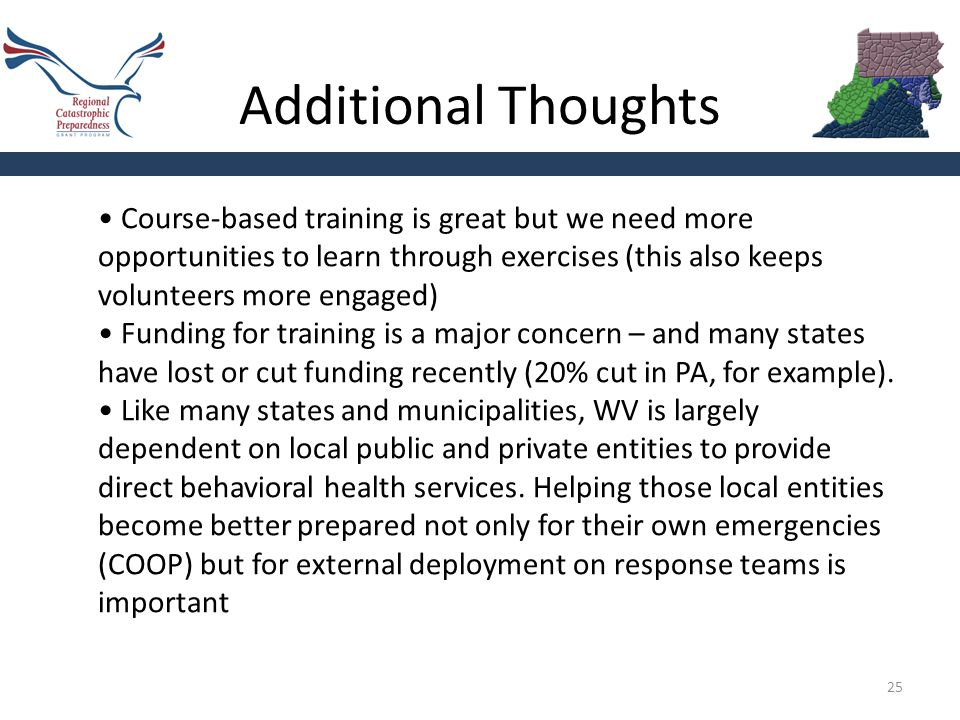 Additional Thoughts 25 Course-based training is great but we need more opportunities to learn through exercises (this also keeps volunteers more engag