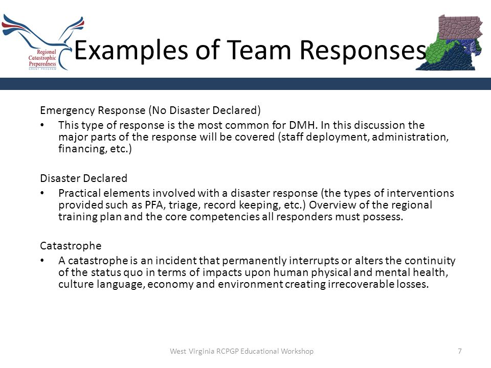 7 Examples of Team Responses Emergency Response (No Disaster Declared) This type of response is the most common for DMH.