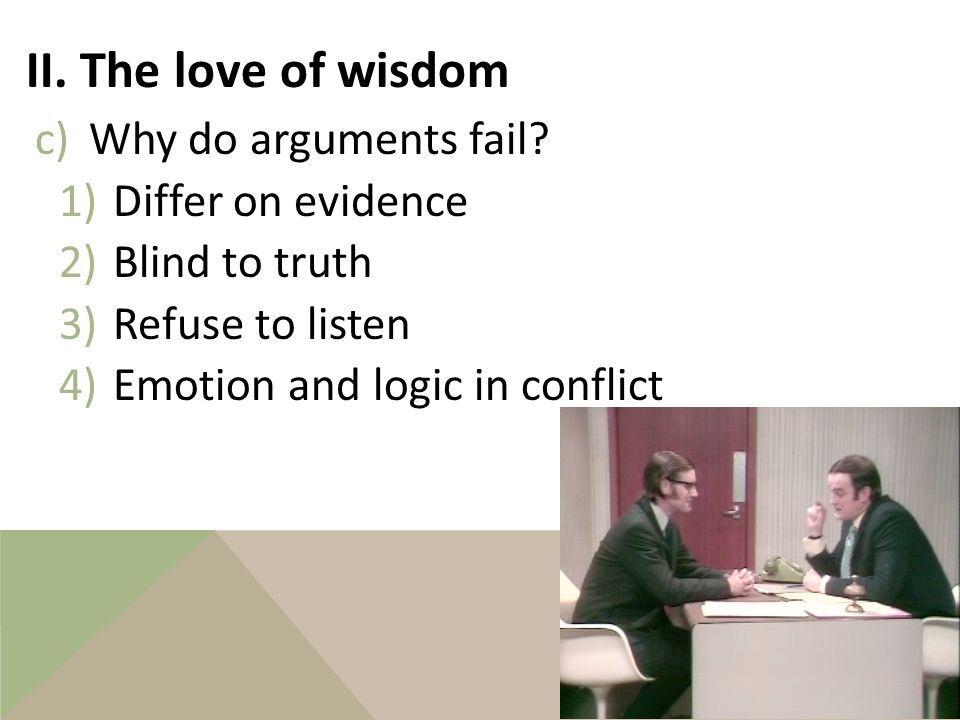 II. The love of wisdom 3.Argument a)Reasoned presentation of ideas, using evidence, in favor of a conclusion b)Reason