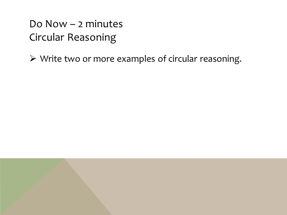Other examples of circular reasoning  Interviewer: Your resume looks impressive but I need another reference.  Bill: Jill can give me a good reference.  Interviewer: Good.
