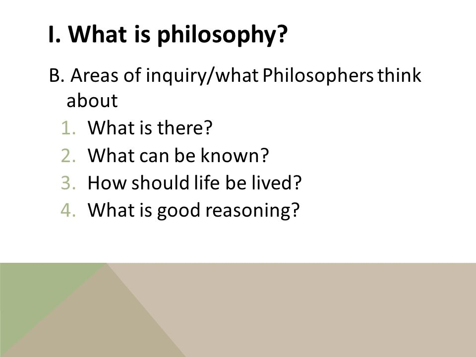 A.Philosophy is, continued 5.Traditional definition: love of wisdom 6.Examples a)Nancy the thief b)Zeno's paradox I.