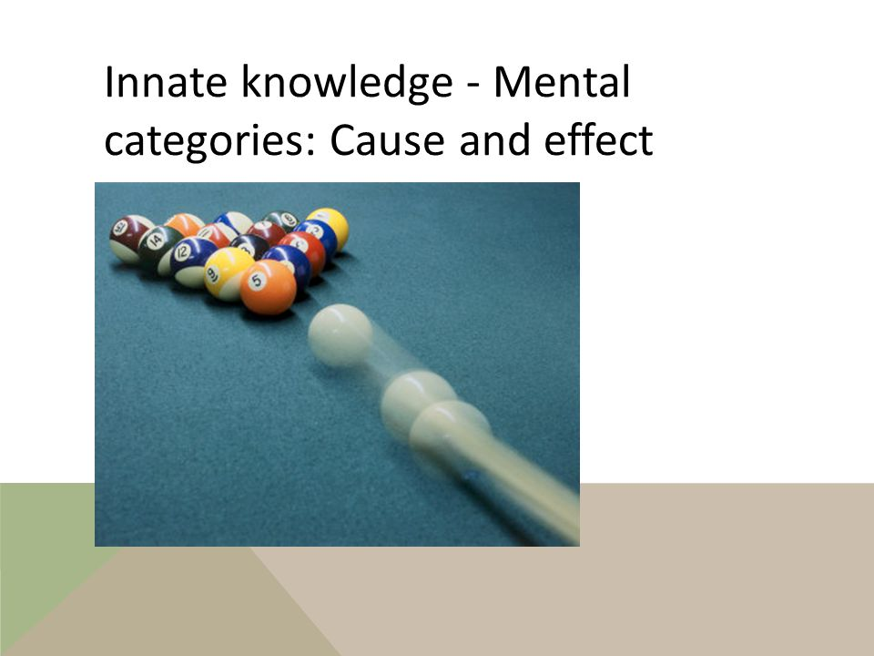 Innate knowledge - Mental categories: Cause and effect