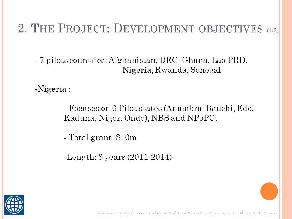 2. T HE P ROJECT : D EVELOPMENT OBJECTIVES (1/2) Nigeria - 7 pilots countries: Afghanistan, DRC, Ghana, Lao PRD, Nigeria, Rwanda, Senegal -Nigeria -Ni