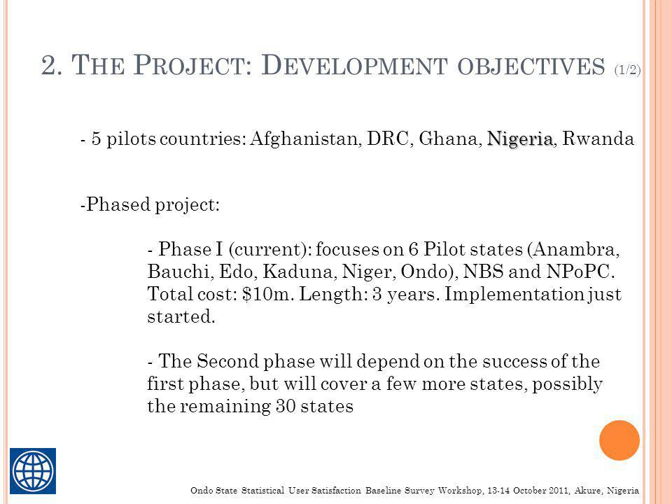 2. T HE P ROJECT : D EVELOPMENT OBJECTIVES (1/2) Nigeria - 5 pilots countries: Afghanistan, DRC, Ghana, Nigeria, Rwanda -Phased project: - Phase I (cu