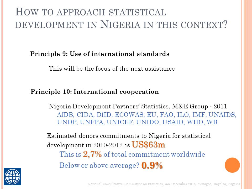 H OW TO APPROACH STATISTICAL DEVELOPMENT IN N IGERIA IN THIS CONTEXT ? National Consultative Committee on Statistics, 4-5 December 2013, Yenagoa, Baye