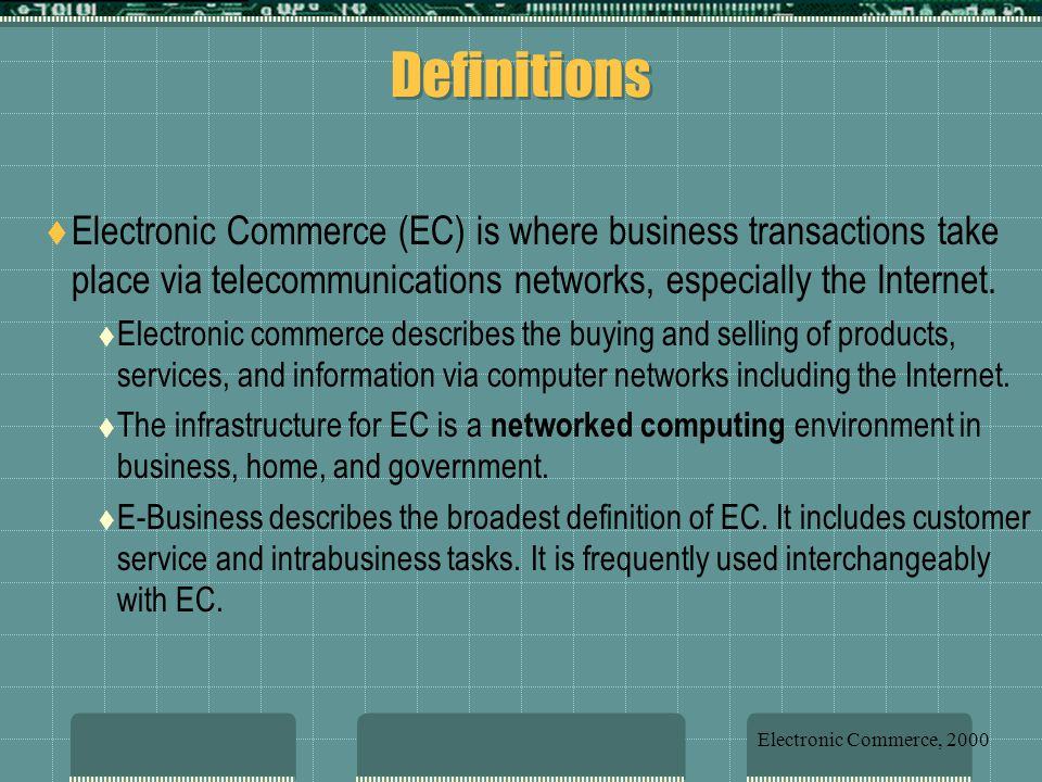 Definitions  Electronic Commerce (EC) is where business transactions take place via telecommunications networks, especially the Internet.