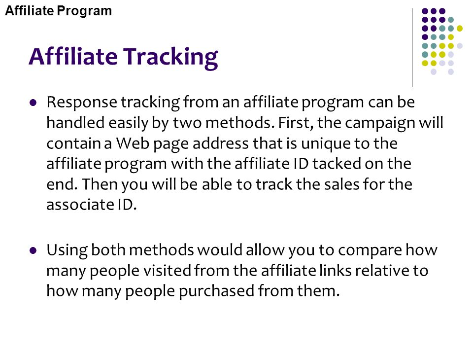 Affiliate Tracking Response tracking from an affiliate program can be handled easily by two methods. First, the campaign will contain a Web page addre