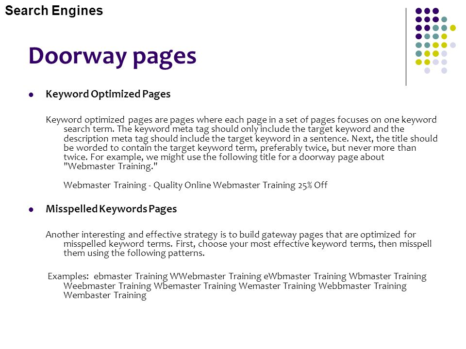 Doorway pages Keyword Optimized Pages Keyword optimized pages are pages where each page in a set of pages focuses on one keyword search term. The keyw