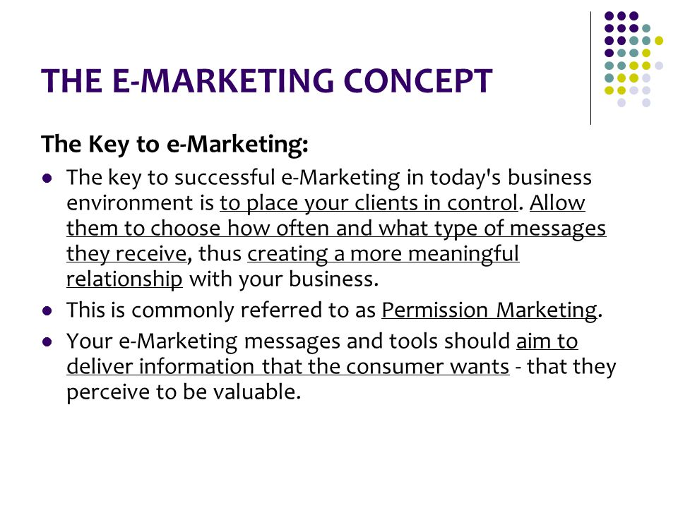 THE E-MARKETING CONCEPT The Key to e-Marketing: The key to successful e-Marketing in today's business environment is to place your clients in control.