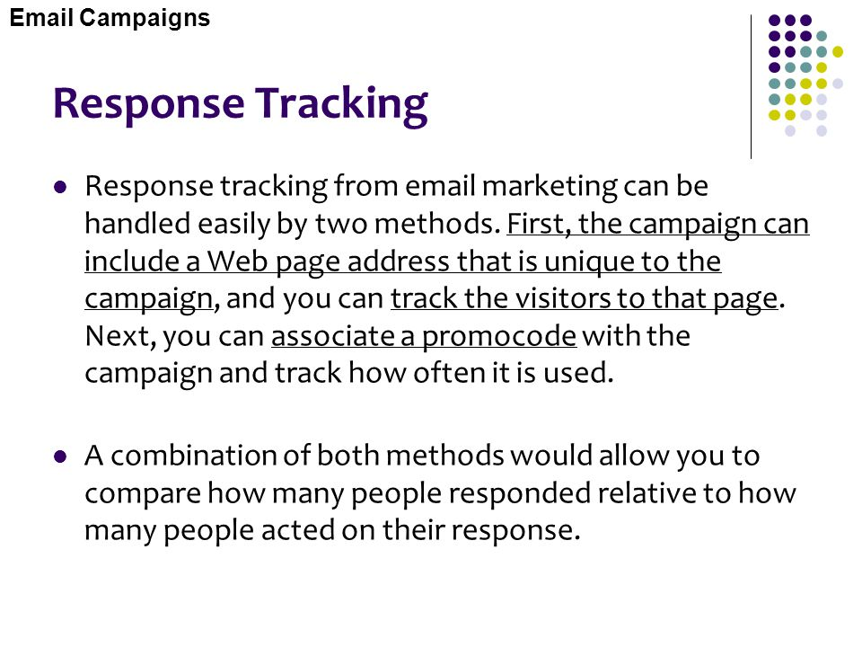 Response Tracking Response tracking from email marketing can be handled easily by two methods. First, the campaign can include a Web page address that