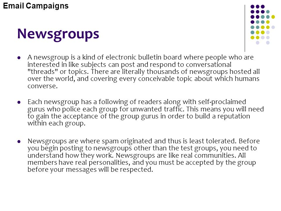Newsgroups A newsgroup is a kind of electronic bulletin board where people who are interested in like subjects can post and respond to conversational