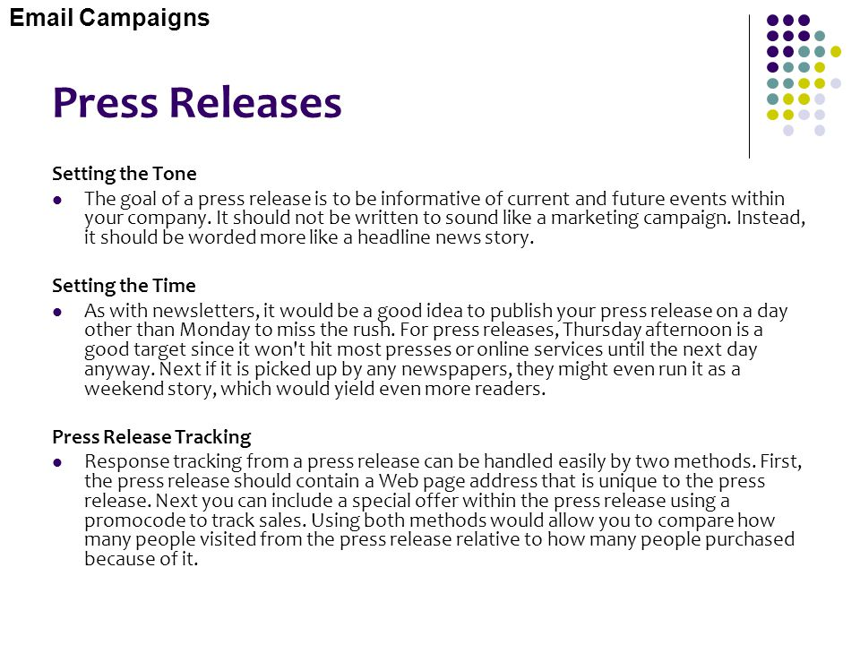 Press Releases Setting the Tone The goal of a press release is to be informative of current and future events within your company. It should not be wr