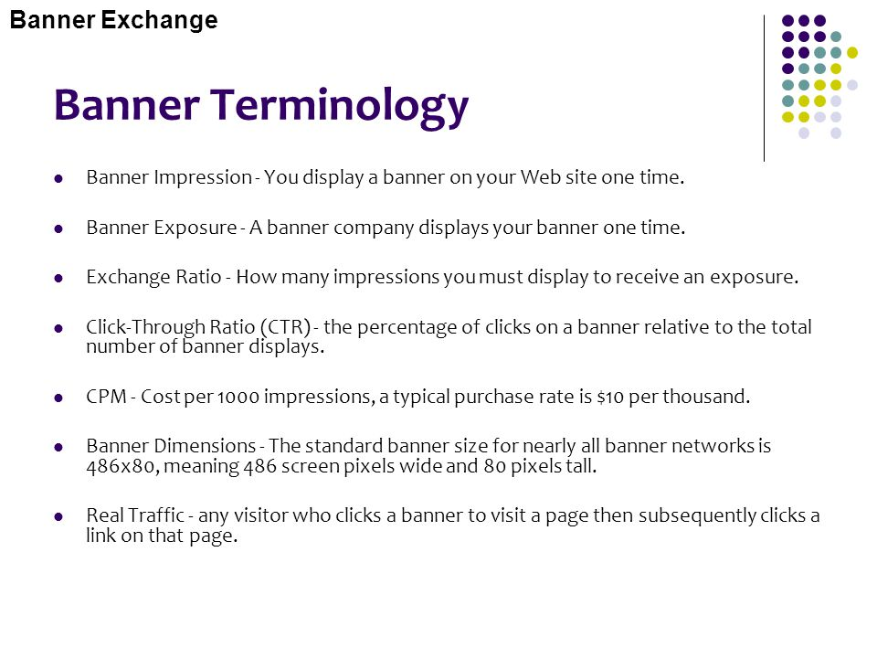 Banner Terminology Banner Impression - You display a banner on your Web site one time. Banner Exposure - A banner company displays your banner one tim
