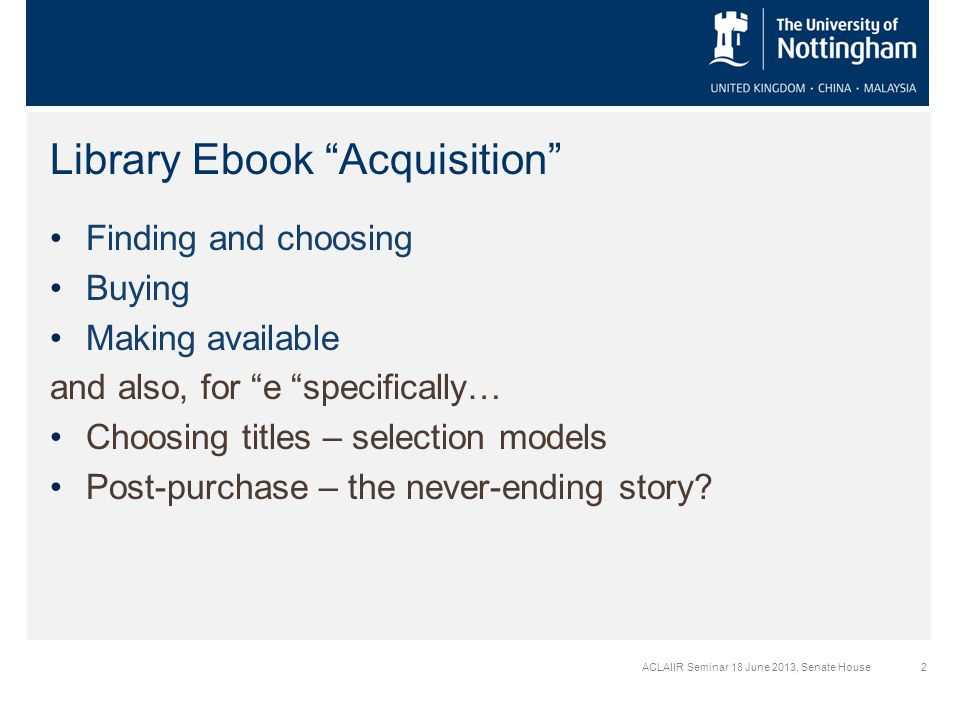 2 Library Ebook Acquisition Finding and choosing Buying Making available and also, for e specifically… Choosing titles – selection models Post-purchase – the never-ending story