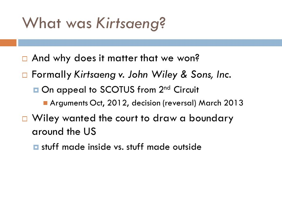 What was Kirtsaeng.  And why does it matter that we won.