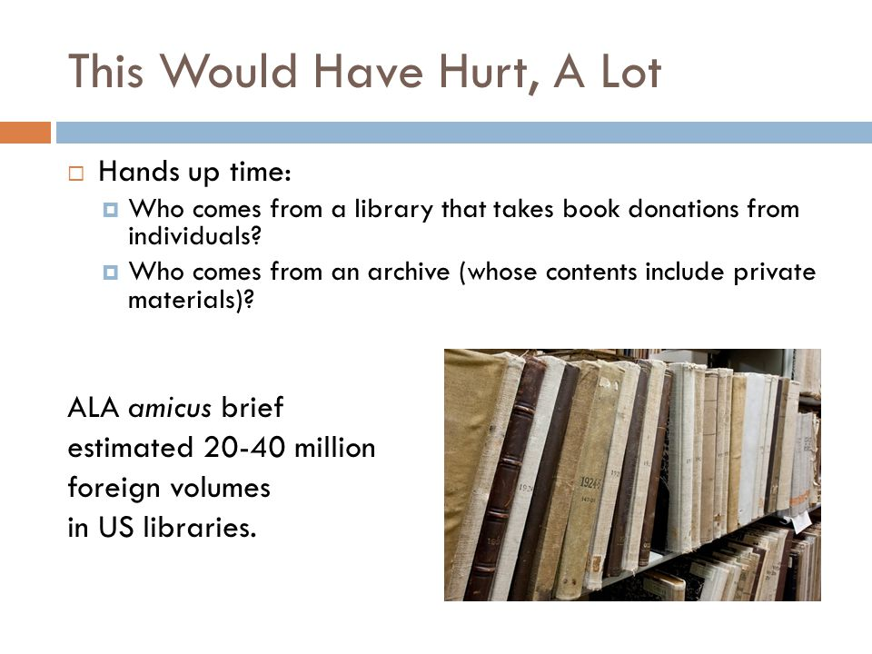 This Would Have Hurt, A Lot  Hands up time:  Who comes from a library that takes book donations from individuals.