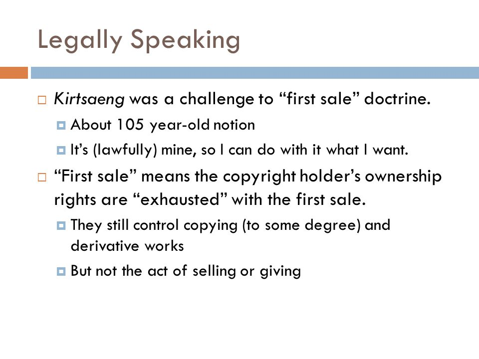 Legally Speaking  Kirtsaeng was a challenge to first sale doctrine.