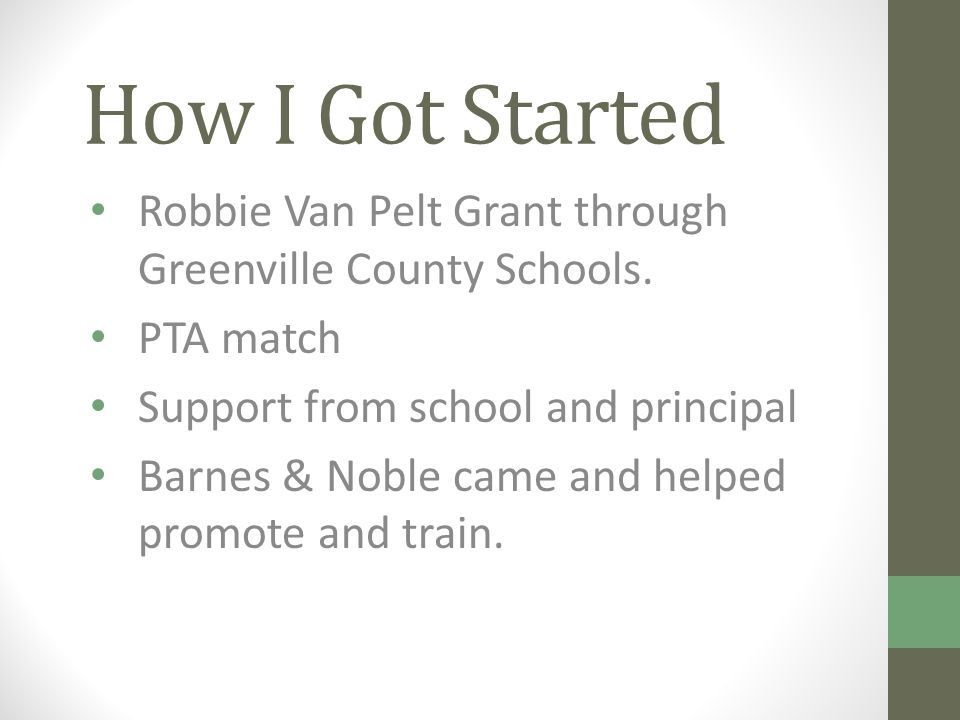 How I Got Started Robbie Van Pelt Grant through Greenville County Schools.