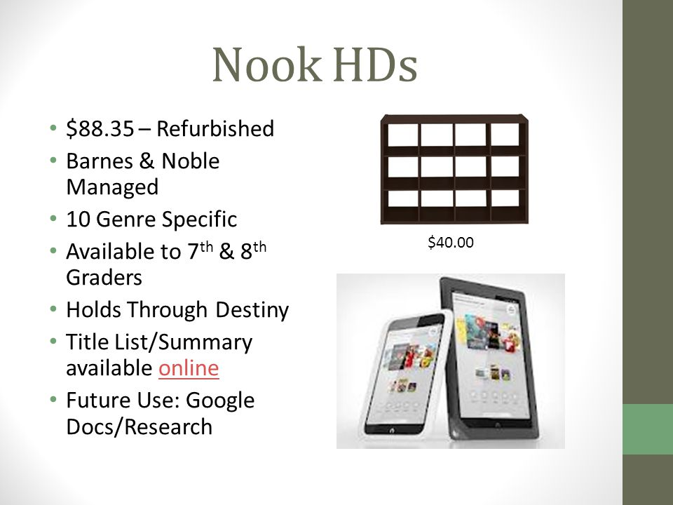 Nook HDs $88.35 – Refurbished Barnes & Noble Managed 10 Genre Specific Available to 7 th & 8 th Graders Holds Through Destiny Title List/Summary available onlineonline Future Use: Google Docs/Research $40.00