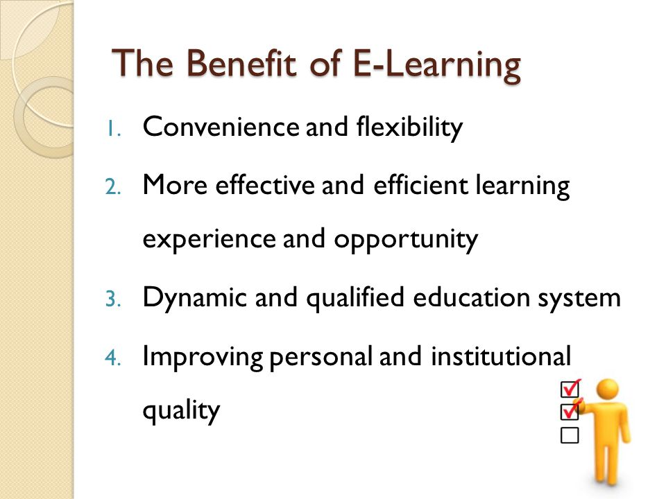 The Benefit of E-Learning 1. Convenience and flexibility 2.