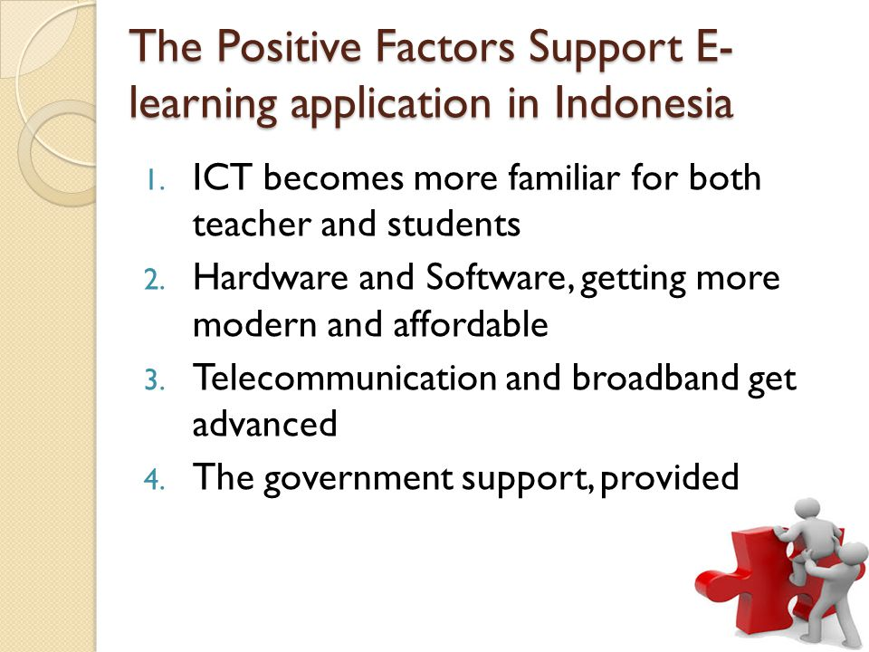 The Positive Factors Support E- learning application in Indonesia 1.
