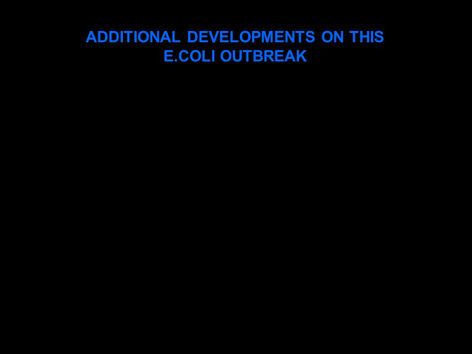 ADDITIONAL DEVELOPMENTS ON THIS E.COLI OUTBREAK
