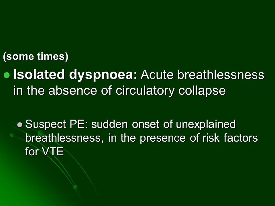 (some times) Isolated dyspnoea: Acute breathlessness in the absence of circulatory collapse Isolated dyspnoea: Acute breathlessness in the absence of