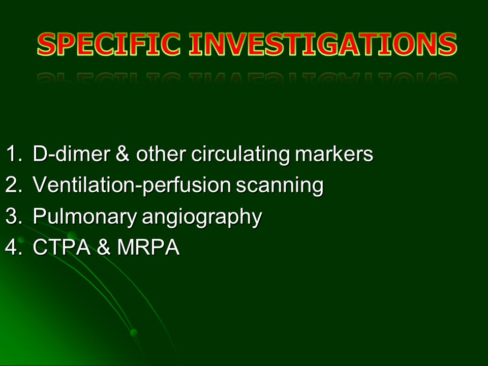 1. D-dimer & other circulating markers 2. Ventilation-perfusion scanning 3. Pulmonary angiography 4. CTPA & MRPA