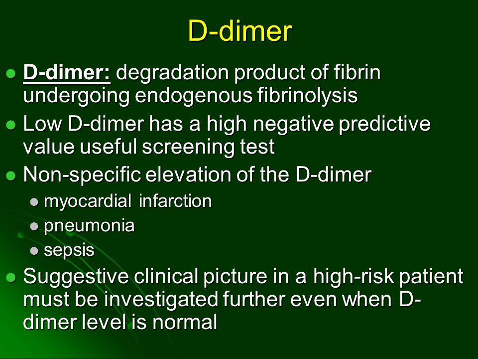 D-dimer D-dimer: degradation product of fibrin undergoing endogenous fibrinolysis D-dimer: degradation product of fibrin undergoing endogenous fibrino