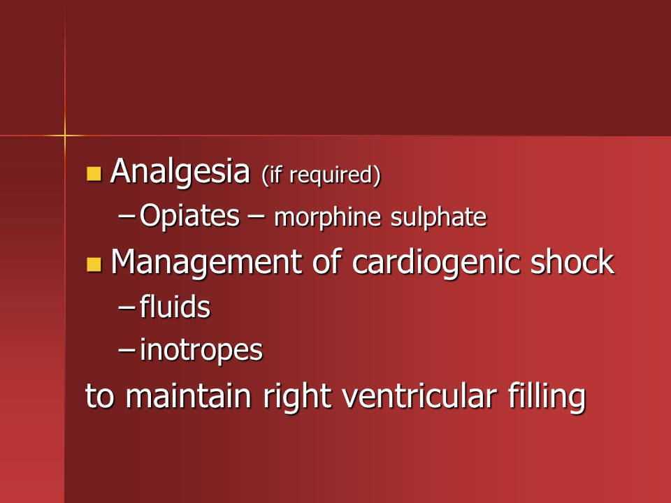 Analgesia (if required) Analgesia (if required) –Opiates – morphine sulphate Management of cardiogenic shock Management of cardiogenic shock –fluids –
