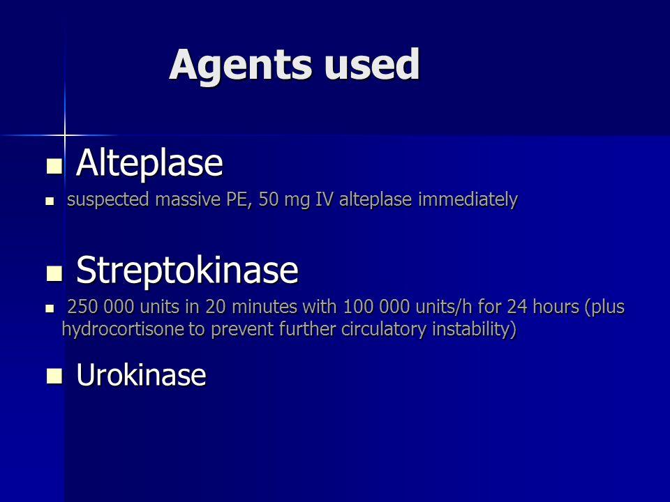 Agents used Alteplase Alteplase suspected massive PE, 50 mg IV alteplase immediately suspected massive PE, 50 mg IV alteplase immediately Streptokinas