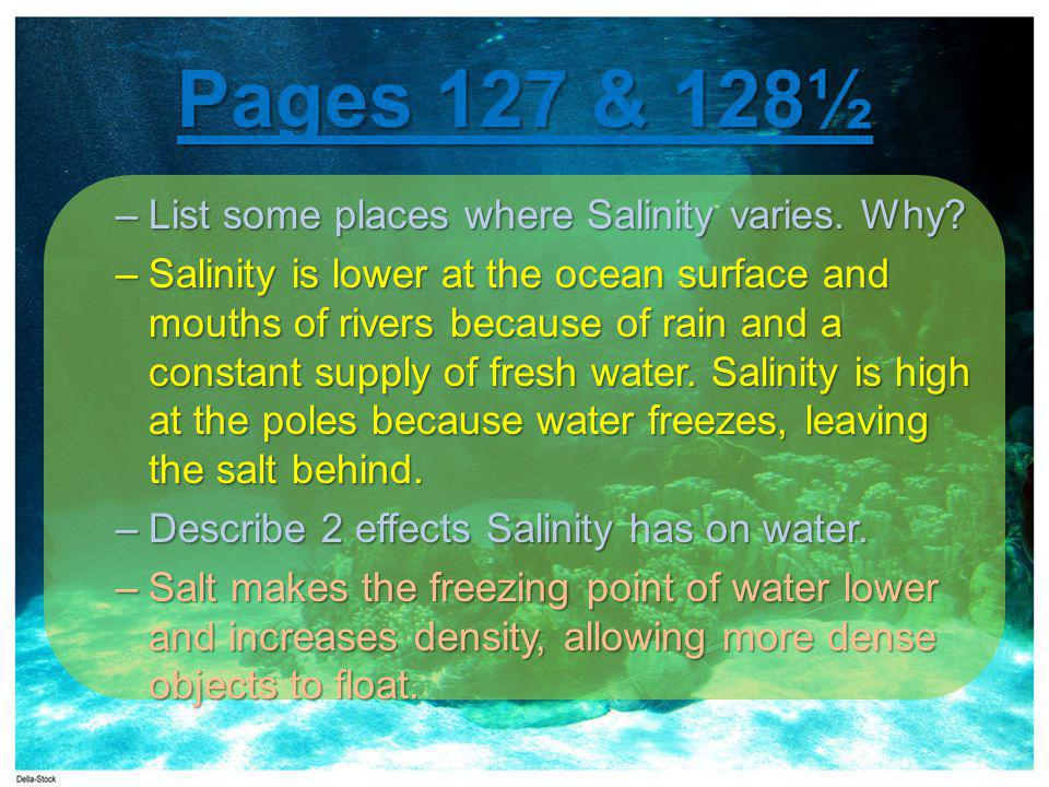 Pages 127 & 128½ –List some places where Salinity varies.