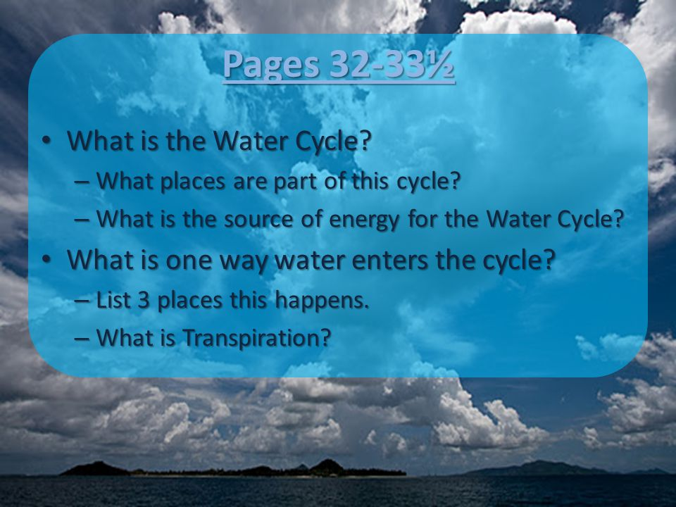Pages 32-33½ What is the Water Cycle. What is the Water Cycle.