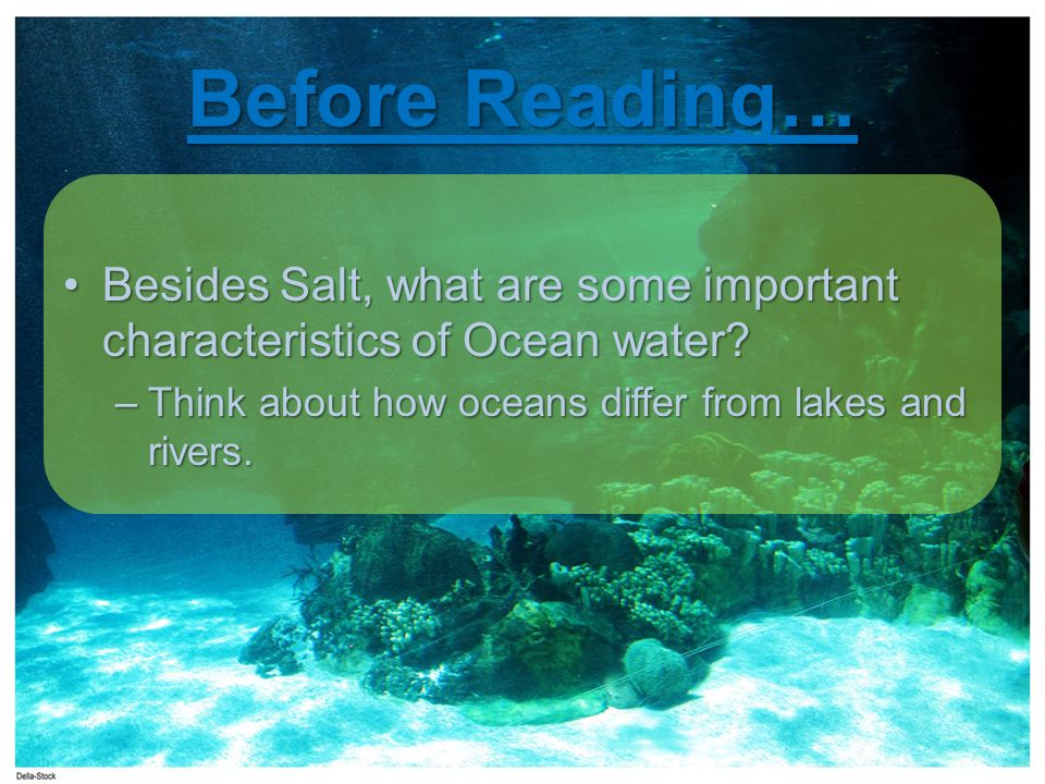 Before Reading… Besides Salt, what are some important characteristics of Ocean water?Besides Salt, what are some important characteristics of Ocean water.