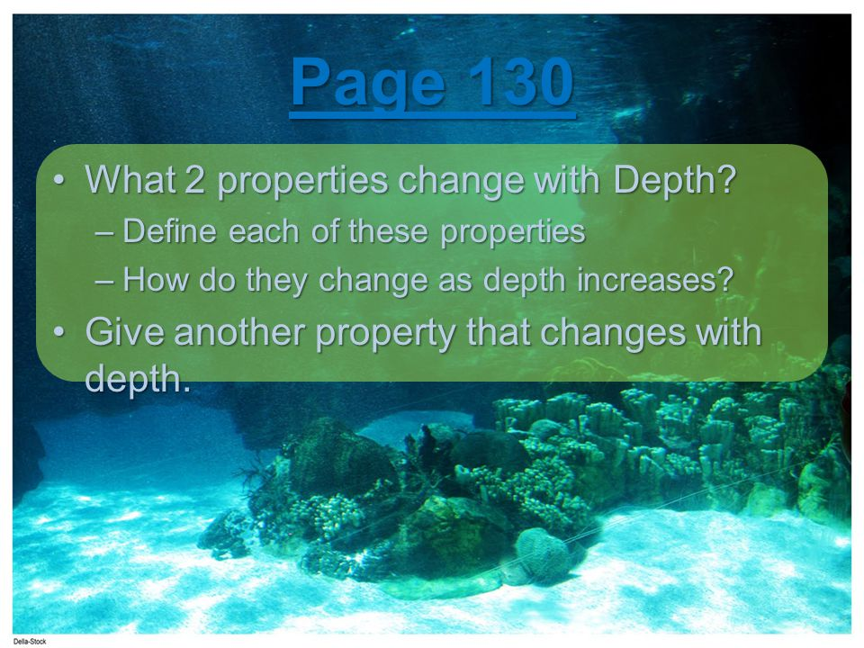 Page 130 What 2 properties change with Depth?What 2 properties change with Depth.