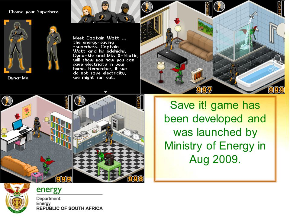 Save it! game has been developed and was launched by Ministry of Energy in Aug 2009.