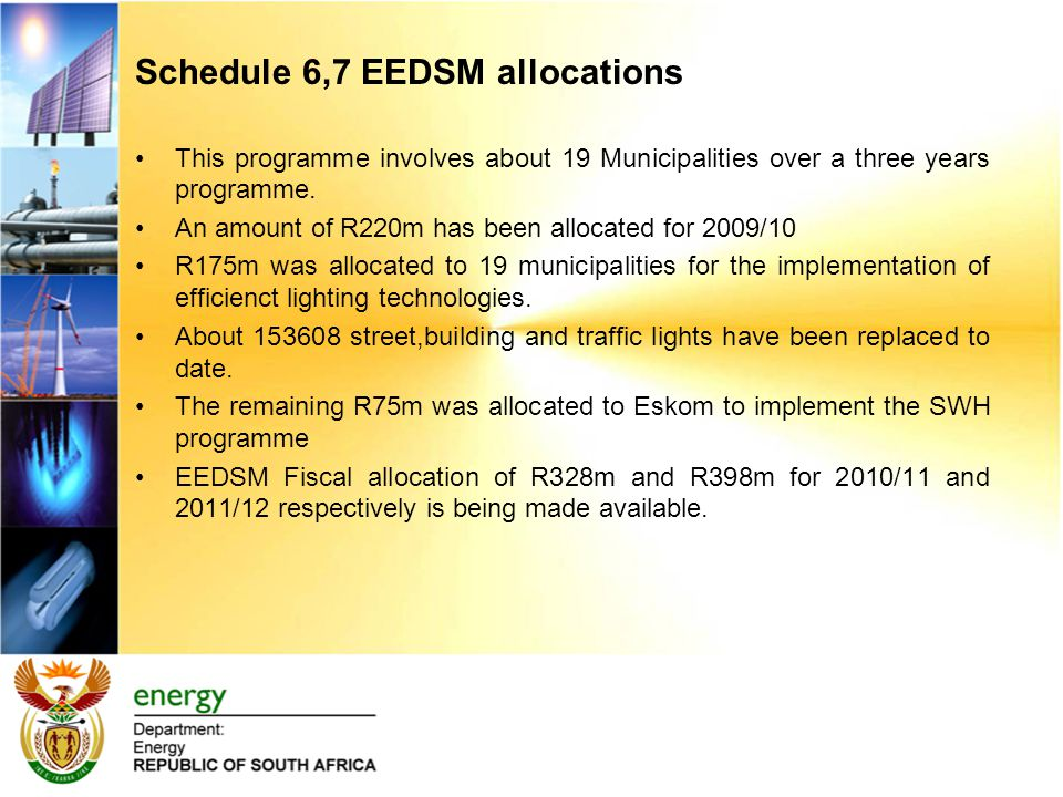 Schedule 6,7 EEDSM allocations This programme involves about 19 Municipalities over a three years programme.
