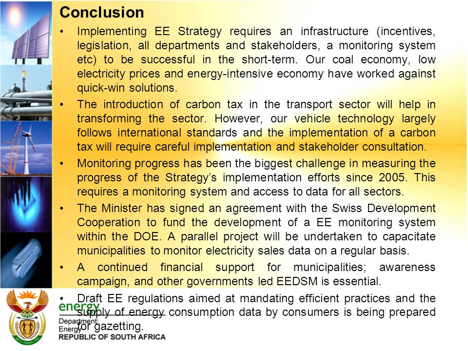 Conclusion Implementing EE Strategy requires an infrastructure (incentives, legislation, all departments and stakeholders, a monitoring system etc) to be successful in the short-term.