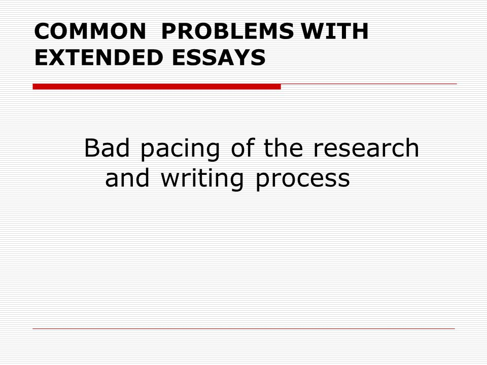 COMMON PROBLEMS WITH EXTENDED ESSAYS Students discover too late that there is too little data, or data is inaccessible.