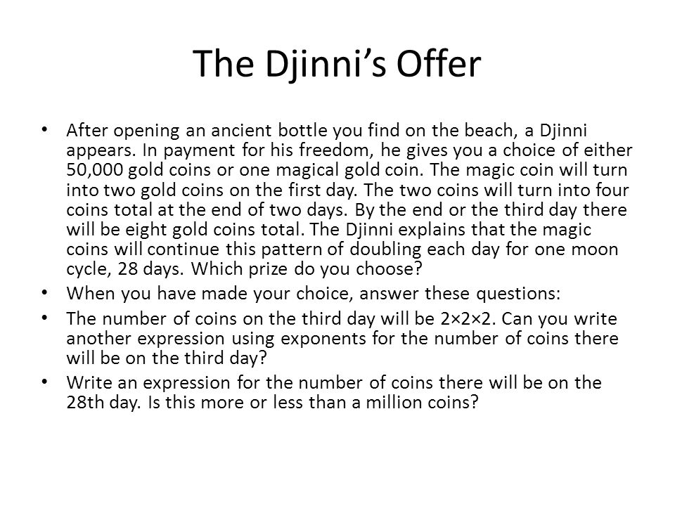 The Djinni's Offer After opening an ancient bottle you find on the beach, a Djinni appears. In payment for his freedom, he gives you a choice of eithe