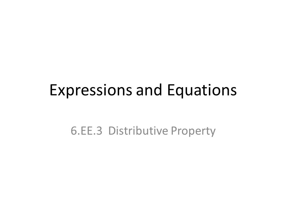 Expressions and Equations 6.EE.3 Distributive Property