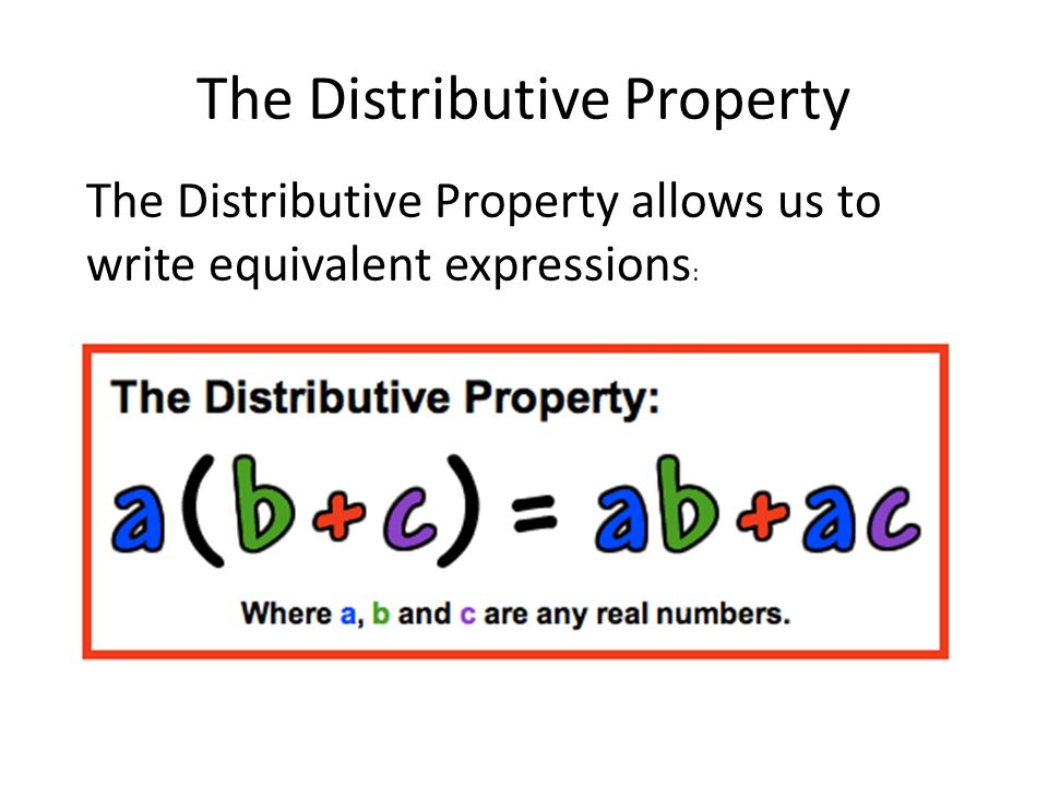 The Distributive Property The Distributive Property allows us to write equivalent expressions :