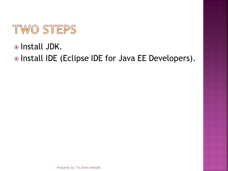  Install JDK.  Install IDE (Eclipse IDE for Java EE Developers). Prepared by: TA.Eman AlMoaili