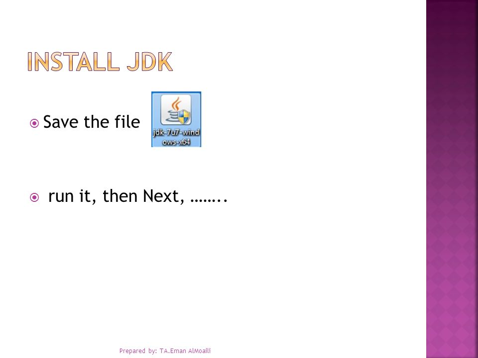  Save the file  run it, then Next, …….. Prepared by: TA.Eman AlMoaili