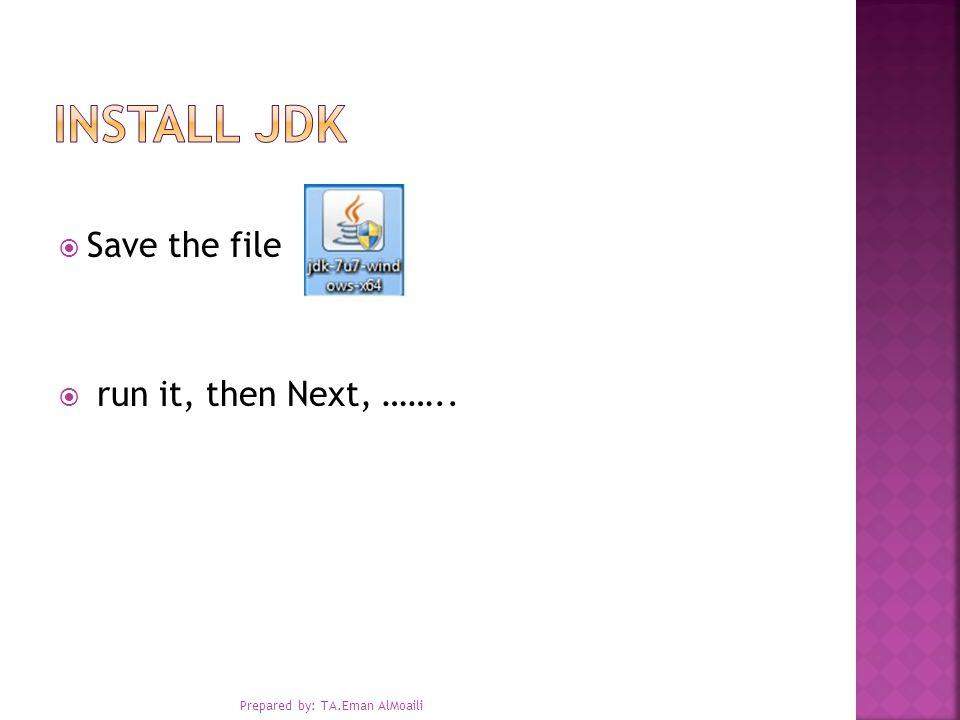  Save the file  run it, then Next, …….. Prepared by: TA.Eman AlMoaili