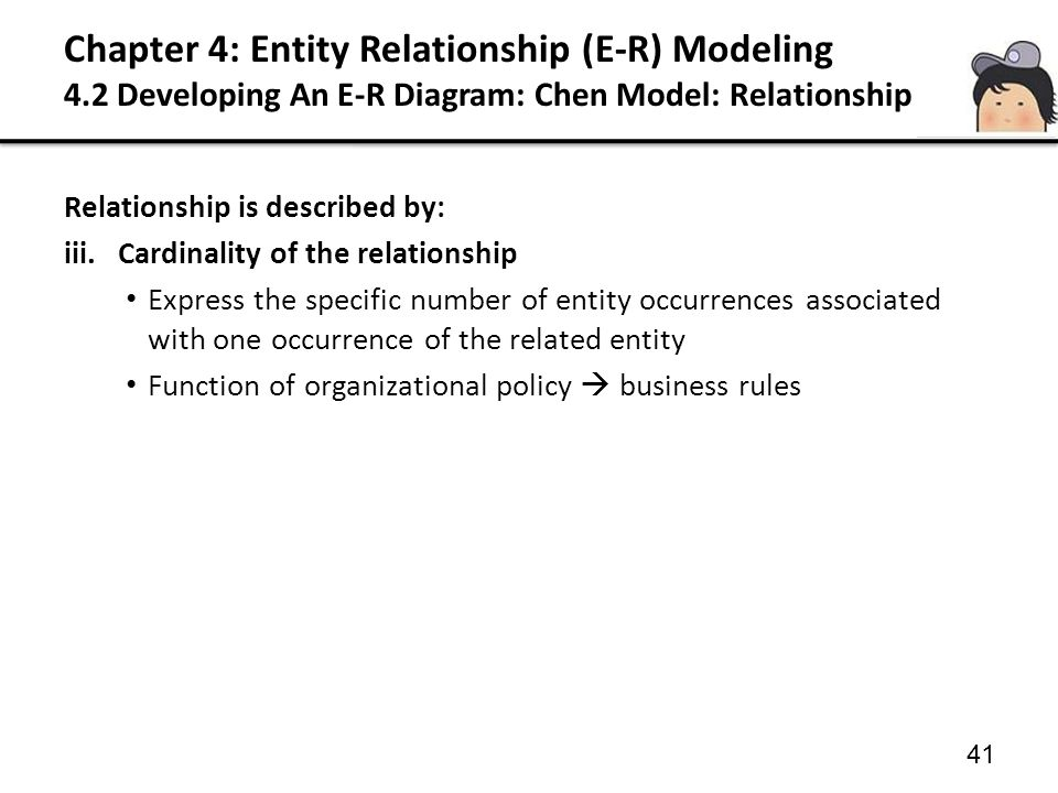 41 Relationship is described by: iii.Cardinality of the relationship Express the specific number of entity occurrences associated with one occurrence