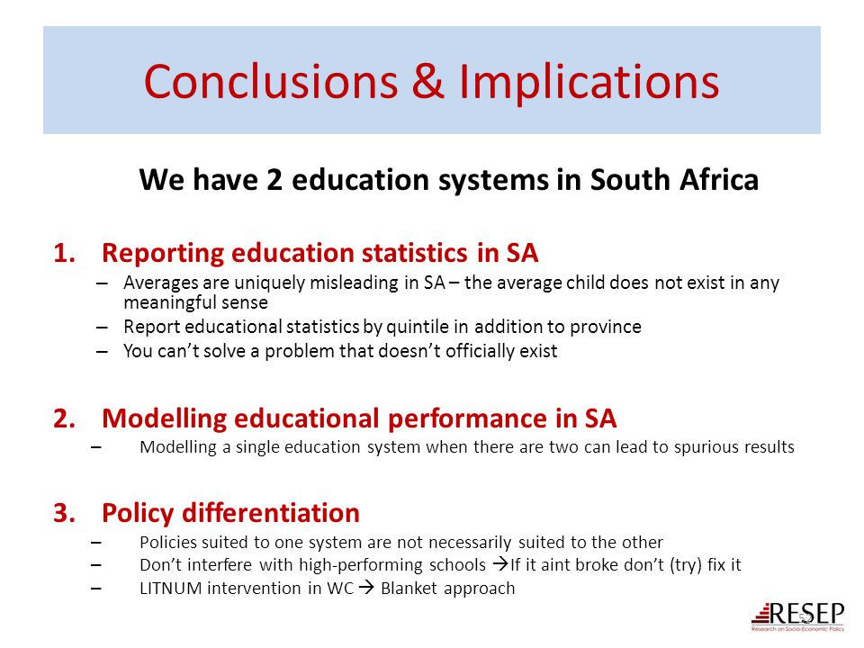 Conclusions & Implications 1.Reporting education statistics in SA – Averages are uniquely misleading in SA – the average child does not exist in any m