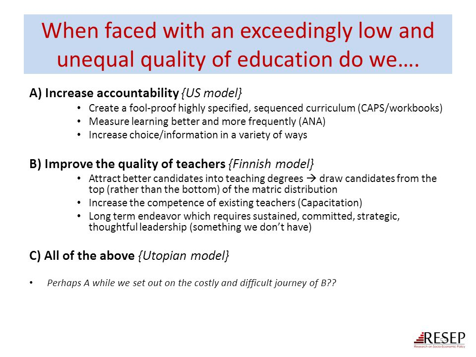 When faced with an exceedingly low and unequal quality of education do we…. A) Increase accountability {US model} Create a fool-proof highly specified