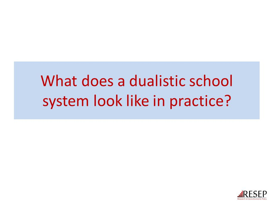 What does a dualistic school system look like in practice? 73